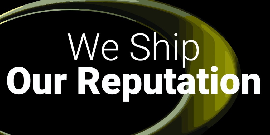 We Ship Our Reputation